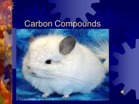 Carbon Compounds VERSITILE CARBON  Carbon has a valence of 4 which makes it capable of entering into 4 covalent bonds.