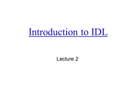 Introduction to IDL Lecture 2. ITT: solutions for data visualization and image analysis     IDL, programming.