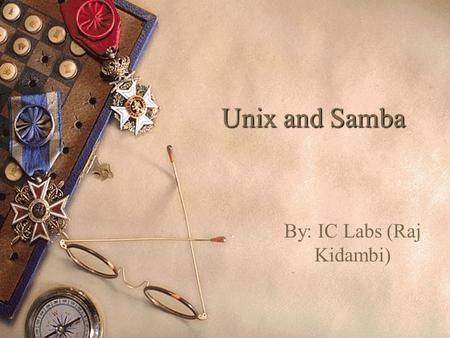 Unix and Samba By: IC Labs (Raj Kidambi). What is Unix?  Unix stands for UNiplexed Information and Computing System. (It was originally spelled Unics.)