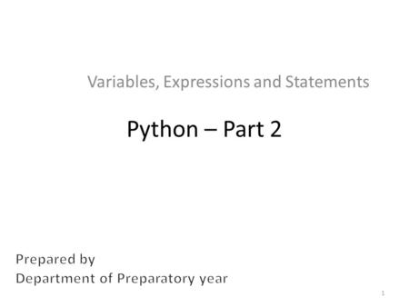Python – Part 2 Variables, Expressions and Statements 1.