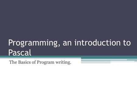 Programming, an introduction to Pascal