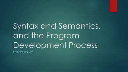 Syntax and Semantics, and the Program Development Process ROBERT REAVES.