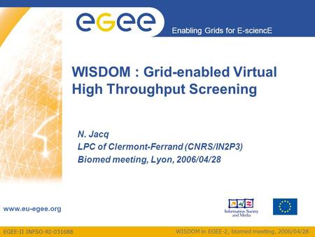 EGEE-II INFSO-RI-031688 Enabling Grids for E-sciencE www.eu-egee.org WISDOM in EGEE-2, biomed meeting, 2006/04/28 WISDOM : Grid-enabled Virtual High Throughput.