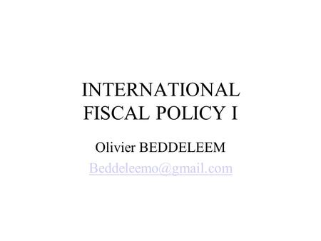 INTERNATIONAL FISCAL POLICY I Olivier BEDDELEEM