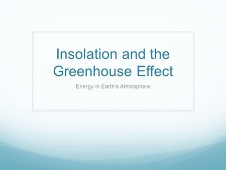 Insolation and the Greenhouse Effect Energy in Earth's Atmosphere.