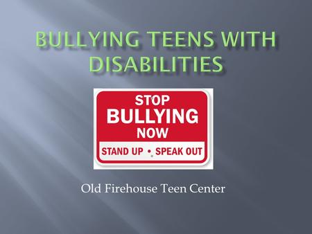 Old Firehouse Teen Center.  Over two thirds of women with disabilities have been sexually or physically abused as children.  The more caregivers a girl.