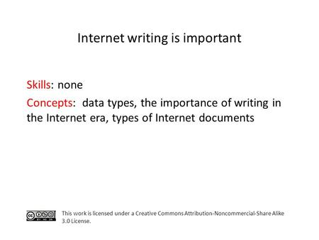 Skills: none Concepts: data types, the importance of writing in the Internet era, types of Internet documents This work is licensed under a Creative Commons.