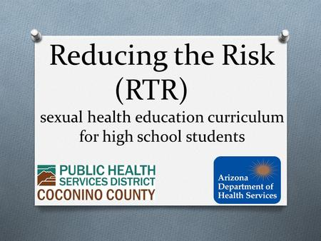 Reducing the Risk (RTR) sexual health education curriculum for high school students.
