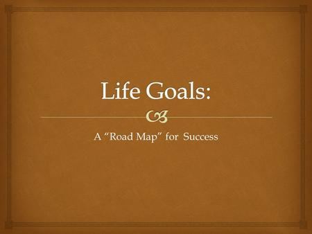 "A ""Road Map"" for Success.   Use evidence from the text to support your ideas about your goals and plans for success.  Review the five (5) readings."