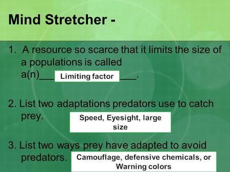 Mind Stretcher - 1. A resource so scarce that it limits the size of a populations is called a(n)_________________. 2. List two adaptations predators use.