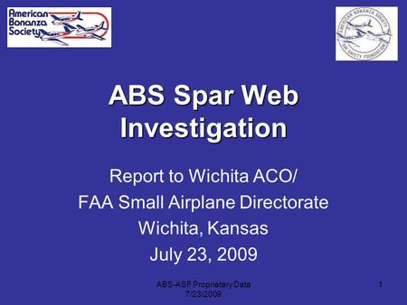 1 ABS Spar Web Investigation Report to Wichita ACO/ FAA Small Airplane Directorate Wichita, Kansas July 23, 2009 1ABS-ASF Proprietary Data 7/23/2009.
