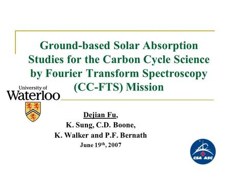 Ground-based Solar Absorption Studies for the Carbon Cycle Science by Fourier Transform Spectroscopy (CC-FTS) Mission Dejian Fu, K. Sung, C.D. Boone, K.