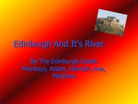 Edinburgh And It's River By The Edinburgh Castle Monkeys, Adam, Hannah, Ava, Matthew.