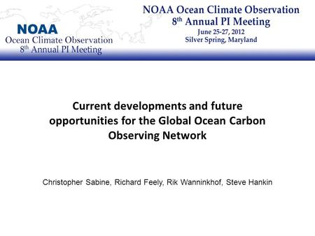 Current developments and future opportunities for the Global Ocean Carbon Observing Network Christopher Sabine, Richard Feely, Rik Wanninkhof, Steve Hankin.