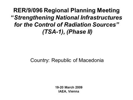 "RER/9/096 Regional Planning Meeting ""Strengthening National Infrastructures for the Control of Radiation Sources"" (TSA-1), (Phase II) Country: Republic."