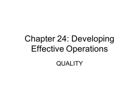 Chapter 24: Developing Effective Operations QUALITY.