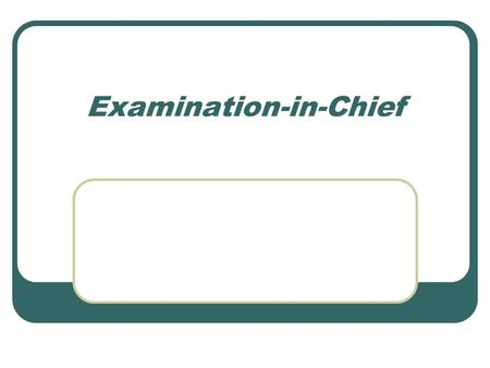 Examination-in-Chief. Limitations Relevance to Facts-in-Issue The examiner in chief cannot use leading questions. The examiner in chief cannot, in general,