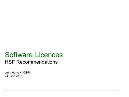 Software Licences HSF Recommendations John Harvey / CERN 24 June 2015