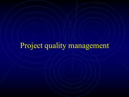 Project quality management. Introduction Project quality management includes the process required to ensure that the project satisfies the needs for which.