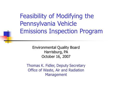 Environmental Quality Board Harrisburg, PA October 16, 2007 Thomas K. Fidler, Deputy Secretary Office of Waste, Air and Radiation Management Feasibility.