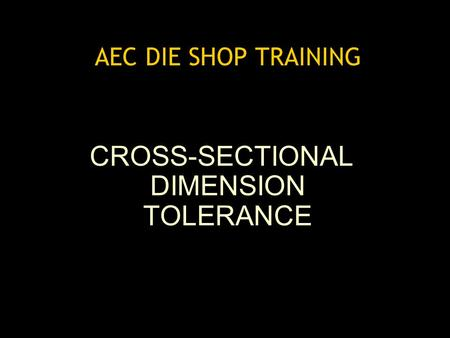 AEC DIE SHOP TRAINING CROSS-SECTIONAL DIMENSION TOLERANCE.