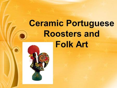 Ceramic Portuguese Roosters and Folk Art. Portugal Official Name: Republic of Portugal Capital City: Lisbon (2.6 million) Flag: Languages: Portuguese.