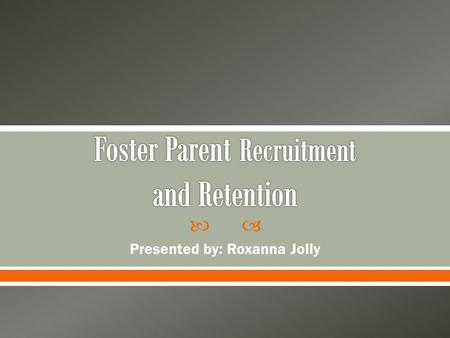 " Presented by: Roxanna Jolly.  Foster parents are advocates for an at-risk population. - On Their Own by Martha Shirk and Gary Stangler - ""Costs"" of."