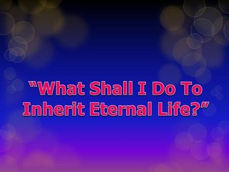 """What Shall I Do To Inherit Eternal Life?"""