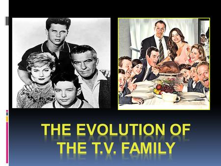 The Nuclear Family Early depictions of the T.V. family reflected the nuclear model consisting of the father, the mother and their two children. This model.