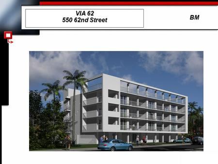 BM VIA 62 550 62nd Street. BM  Midsize Building  Total 4 Floors.  21 Units.  Approx. 650 Sq.Ft  Great Floor Plans  1 Bedroom 1 Bath  Completion.
