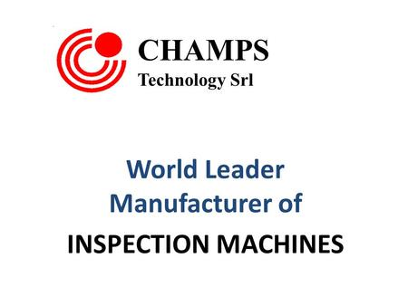 CHAMPS Technology Srl World Leader Manufacturer of INSPECTION MACHINES.