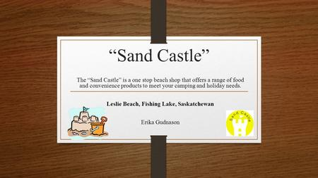 """Sand Castle"" The ""Sand Castle"" is a one stop beach shop that offers a range of food and convenience products to meet your camping and holiday needs. Leslie."