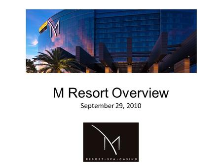 M Resort Overview September 29, 2010. Property Summary  Opened in March 2009 at a cost of approximately $1 billion  Sits on 90 acres approximately 10.