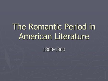 romantic period american literature The beginnings of american romanticism  although in literature romantic elements  the end of the romantic period—frequently described as decadent and.