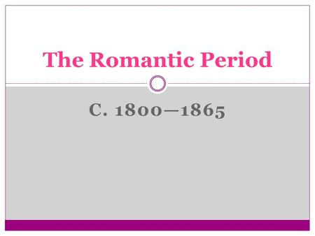 The Romantic Period c. 1800—1865.