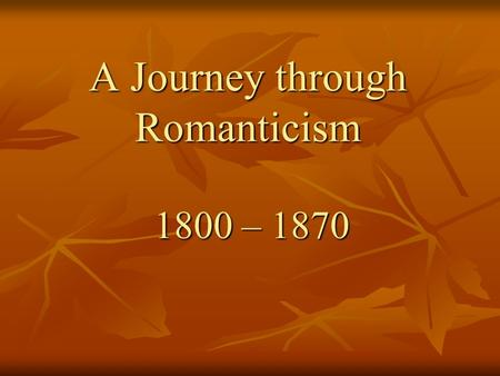 A Journey through Romanticism 1800 – 1870. Authors and Poets Romanticism Pioneers – Washington Irving and William C. Bryant Romanticism Pioneers – Washington.
