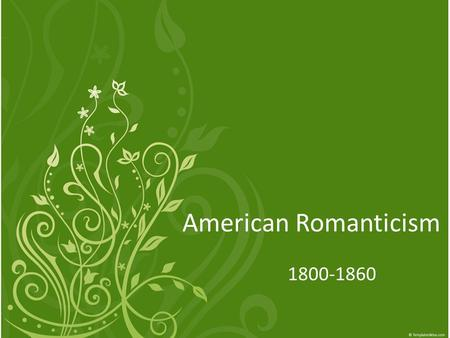 American Romanticism 1800-1860. Objectives Understand the historical and social forces that shaped American Romanticism Interpret the way historical context.