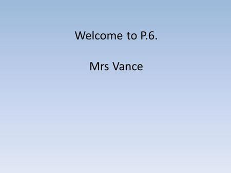 Welcome to P.6. Mrs Vance. The Revised Curriculum Language and Literacy Mathematics & Numeracy The Arts The World Around Us Personal Development & Mutual.