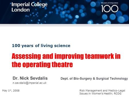 100 years of living science May 1 st, 2008 Risk Management and Medico-Legal Issues in Women's Health; RCOG Assessing and improving teamwork in the operating.