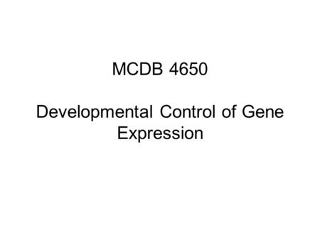 MCDB 4650 Developmental Control of Gene Expression.
