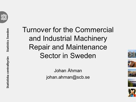 Turnover for the Commercial and Industrial Machinery Repair and Maintenance Sector in Sweden Johan Åhman