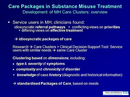 Care Packages in Substance Misuse Treatment Development of MH Care Clusters: overview  Service users in MH, clinicians found: idiosyncratic referral pathways.