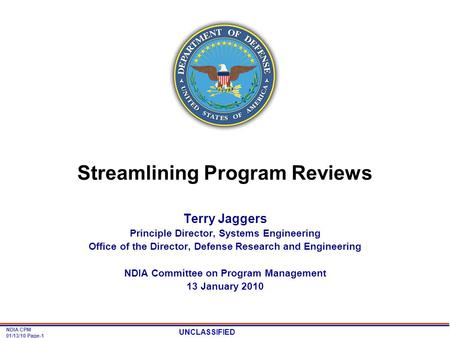 UNCLASSIFIED NDIA CPM 01/13/10 Page-1 Streamlining Program Reviews Terry Jaggers Principle Director, Systems Engineering Office of the Director, Defense.