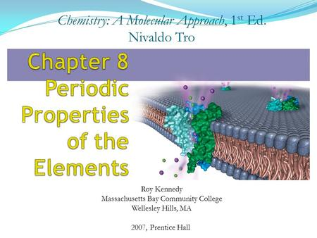 2007, Prentice Hall Chemistry: A Molecular Approach, 1 st Ed. Nivaldo Tro Roy Kennedy Massachusetts Bay Community College Wellesley Hills, MA.