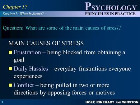 HOLT, RINEHART AND WINSTON P SYCHOLOGY PRINCIPLES IN PRACTICE 1 Chapter 17 Question: What are some of the main causes of stress? MAIN CAUSES OF STRESS.
