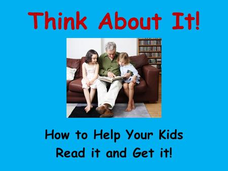 Think About It! How to Help Your Kids Read it and Get it!