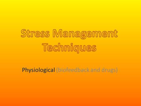 Physiological (biofeedback and drugs). The physiological approach to stress management: This focuses on alleviating the emotions associated with the stressful.