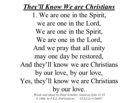 They'll Know We are Christians 1. We are one in the Spirit, we are one in the Lord, We are one in the Spirit, We are one in the Lord, And we pray that.