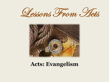 Evangelism Acts: Evangelism Lessons From Acts. The Great Commission Matt. 28:19-20Mark 16:15-16Luke 24:47Combination Teach all nationsPreach to every.