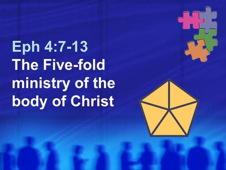 Eph 4:7-13 The Five-fold ministry of the body of Christ.